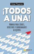 ¡TODOS A UNA! MANUAL PARA LIDERES, DIRECTORES Y COORDINADORES DE EQUIPOS - 9788416115488 - CESAR PIQUERAS