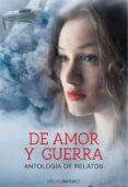 DE AMOR Y GUERRA - 9788416318988 - VV.AA.