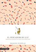EL PESCADOR DE LUZ - 9788416605088 - FRANCESC PUIGPELAT