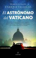 EL ASTRÓNOMO DEL VATICANO - 9788416776788 - ENRIQUE VILLEGAS