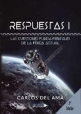 RESPUESTAS. LAS CUESTIONES FUNDAMENTALES DE LA FÍSICA ACTUAL (EBOOK) - 9788417436988 - CARLOS DEL AMA