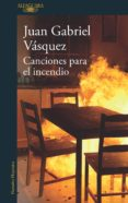 canciones para el incendio (ebook)-juan gabriel vasquez-9788420435688