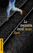 LA MEMORIA INUTIL - 9788420644288 - JAVIER SARTI