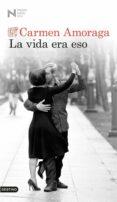 LA VIDA ERA ESO (PREMIO NADAL 2014) - 9788423347988 - CARMEN AMORAGA