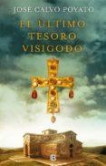 EL ULTIMO TESORO VISIGODO - 9788466664288 - JOSE CALVO POYATO