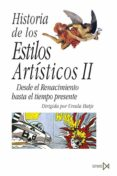 HISTORIA DE LOS ESTILOS ARTISTICOS II: DESDE EL RENACIMIENTO HASTA EL TIEMPO PRESENTE - 9788470900488 - URSULA HATJE