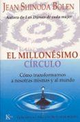 MILLONESIMO CIRCULO: COMO TRANSFORMARNOS A NOSOTRAS MISMAS Y AL M UNDO - 9788472455788 - JEAN SHINODA BOLEN