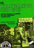 EL COLONIALISMO (1815-1873): ESTRUCTURAS Y CAMBIOS EN LOS IMPERI OS COLONIALES - 9788477381488 - ELENA HERNANDEZ SANDOICA
