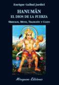 HANUMAN EL DIOS DE LA FUERZA: SIMBOLOS, MITOS, TRADICION Y CULTO - 9788478134588 - ENRIQUE GALLUD JARDIEL