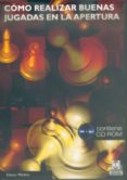 COMO REALIZAR BUENAS JUGADAS EN LA APERTURA (CONTIENE CD) - 9788480198288 - EDMAR MEDNIS