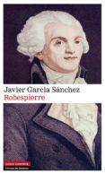 ROBESPIERRE - 9788481099188 - JAVIER GARCIA SANCHEZ