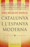 UNA RELACIO DIFICIL: CATALUNYA I ESPANYA MODERNA - 9788485031788 - VV.AA.