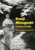 kenji mizoguchi, el heroe sacrilego-juan a. hernandez-9788489564688