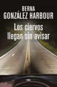 LOS CIERVOS LLEGAN SIN AVISAR - 9788490564288 - BERNA GONZALEZ HARBOUR