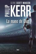 LA MANO DE DIOS (SERIE SCOTT MANSON 2) - 9788490566688 - PHILIP KERR