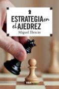 ESTRATEGIA EN EL AJEDREZ - 9788490569788 - MIGUEL ILLESCAS