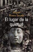 EL LUGAR DE LA QUIETUD - 9788491043188 - MIGUEL RIVERA DORADO