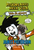 ELS PITJORS ANYS DE LA MEVA VIDA 8: VIDA DE GOSSOS - 9788491371588 - JAMES PATTERSON
