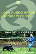 ¿QUE PUEDO HACER CUANDO MI PERRO TIRA DE LA CORREA? - 9788493323288 - TURID RUGAAS