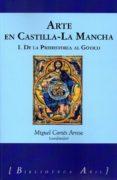 ARTE EN CASTILLA-LA MANCHA I: DE LA PREHISTORIA AL GOTICO - 9788494667688 - MIGUEL CORTES ARRESE