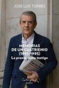 memorias de un cuatrienio (1991-1995): la prensa como testigo-jose luis torres gonzalez-9788494759888