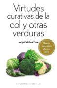 VIRTUDES CURATIVAS DE LA COL Y OTRAS VERDURAS - 9788497779388 - JORGE SINTES PROS