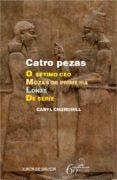 CATRO PEZAS: O SETIMO CEO, MOZAS DE PRIMEIRA, LONXE, DE SERIE - 9788498652888 - CARYL CHURCHILL