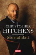 MORTALIDAD - 9788499922188 - CHRISTOPHER HITCHENS