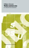 TODOS SOMOS UNO: LA CULTURA DE LOS ENCUENTROS - 9789505184088 - WILLIAM SCHUTZ
