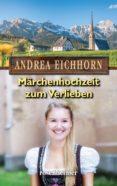 MÄRCHENHOCHZEIT ZUM VERLIEBEN (EBOOK) - 9783475547898 - ANDREA EICHHORN