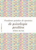 CUADERNO PRACTICO DE EJERCICIOS DE PSICOLOGIA POSITIVA - 9788408173298 - ANTONIO BELTRAN PUEYO