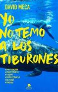 YO NO TEMO A LOS TIBURONES: UNA HISTORIA DE LUCHA, ENTREGA, SUPERACION Y EXITO - 9788415678298 - DAVID MECA