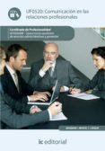 (I.B.D.)COMUNICACION EN LAS RELACIONES PROFESIONALES. ADGG0408 - OPERACIONES AUXILIARES DE SERVICIOS ADMINISTRATIVOS Y GENERALES - 9788415730798 - VV.AA.