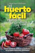 EL HUERTO FÁCIL. MANUAL DE HORTICULTURA EN CASA - 9788416002498 - MIGUEL ANGEL GALAN JIMENEZ
