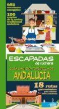 GUÍA GASTRO-TURÍSTICA DE ANDALUCÍA 2014 (ESCAPADAS DE CUCHARA) - 9788416137398 - VV.AA.
