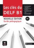 LES CLÉS DU DELF NOUVELLE ÉDITION GUIDE PÉGAGOGIQUE. B1 - 9788416657698 - VV.AA.