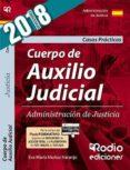 CUERPO DE AUXILIO JUDICIAL DE LA ADMINISTRACION DE JUSTICIA: CASOS PRACTICOS 2018 - 9788417287498 - VV.AA.