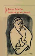 HARAN DE MI UN CRIMINAL - 9788420400198 - JAVIER MARIAS