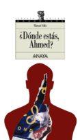¿DONDE ESTAS, AHMED? - 9788420700298 - MANUEL VALLS