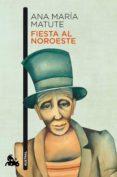 FIESTA AL NOROESTE - 9788423349098 - ANA MARIA MATUTE