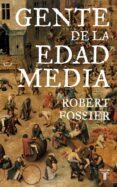 LA GENTE DE LA EDAD MEDIA - 9788430606498 - ROBERT FOSSIER