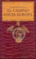 EL CAMINO HACIA EUROPA. LOS REYES CATOLICOS - 9788432125898 - LUIS SUAREZ FERNANDEZ