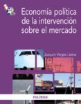 ECONOMIA POLITICA DE LA INTERVENCION SOBRE EL MERCADO - 9788436823998 - JOAQUIM VERGES