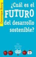¿CUAL ES EL FUTURO DEL DESARROLLO SOSTENIBLE? - 9788446020998 - DOMINIQUE BOURG