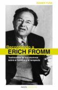 RECORDANDO A ERICH FROMM: TESTIMONIOS DE SUS ALUMNOS SOBRE EL HOM BRE Y EL TERAPEUTA - 9788449325298 - ERICH FROMM