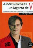 ALBERT RIVERA ES UN LAGARTO DE V - 9788460836698 - CARLOS DELGADO