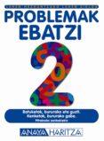 PROBLEMAK EBATZI 2 (LEHEN HEZKUNTZAKO. LEHEN ZIKLOA) - 9788466746298 - VV.AA.