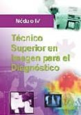 TECNICO SUPERIOR EN IMAGEN PARA EL DIAGNOSTICO MODULO IV - 9788467605198 - VV.AA.