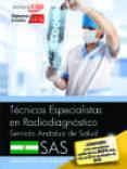 TECNICOS ESPECIALISTAS EN RADIODIAGNOSTICO. SERVICIO ANDALUZ DE SALUD (SAS). SIMULACROS DE EXAMEN - 9788468171098 - ANTONIO LOPEZ GUTIERREZ