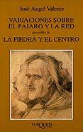 VARIACIONES SOBRE EL PAJARO Y RED; PRECEDIDO DE LA PIEDRA Y EL CE NTRO - 9788472233898 - JOSE ANGEL VALENTE